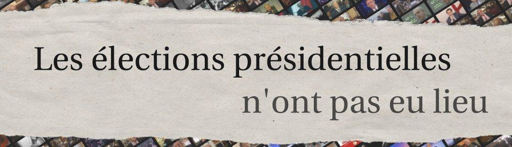 Les élections présidentielles n'ont pas eu lieu